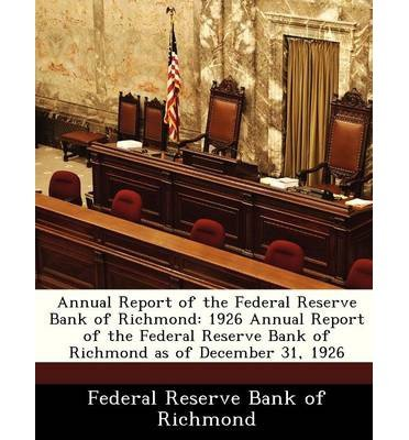 Annual Report of the Federal Reserve Bank of Richmond: 1926 Annual Report of the Federal Reserve Bank of Richmond as of December 31, 1926 (Paperback) - Common ebook