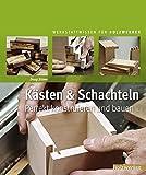Kästen & Schachteln: Perfekt konstruieren und bauen (HolzWerken)