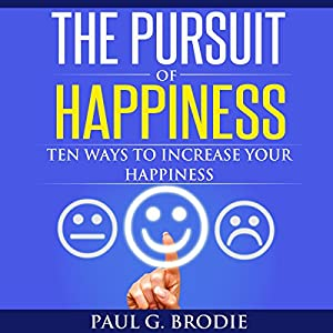 The Pursuit of Happiness: Ten Ways to Increase Your Happiness Audiobook
