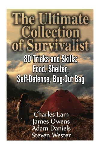 The Ultimate Collection of Survivalist:  80 Tricks and Skills: Food, Shelter, Self-Defense, Bug-Out Bag: (Complete Survival Guide, Critical Survival ... Supplies, Survival Tactics, Prepping)