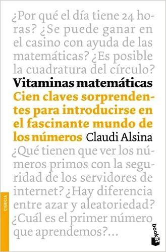 Vitaminas matemáticas: Cien claves sorprendentes para introducirse en el fascinante mundo de los número Divulgación. Ciencia: Amazon.es: Claudi Alsina: ...