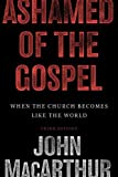 Ashamed of the Gospel (3rd Edition): When the