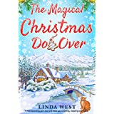 The Magical Christmas Do Over: An Adorable Second Chance Romance Novel That Will Leave You Laughing, Crying and Clapping