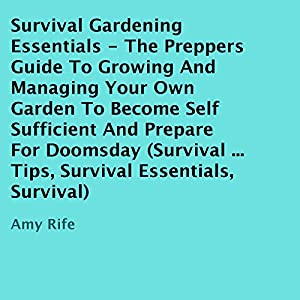 Survival Gardening Essentials: the Preppers Guide to Growing and Managing Your Own Garden to Become Self-Sufficient and Prepare for Doomsday Audiobook