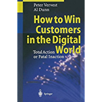 How to Win Customers in the Digital World: Total Action or Fatal Inaction (English Edition)