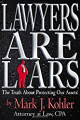 Lawyers are Liars: The Truth About Protecting Our Assets Hardcover