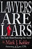 Lawyers are Liars: The Truth About Protecting Our