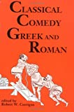 Classical Comedy - Greek and Roman: Six Plays, Robert W. Corrigan, 0936839856