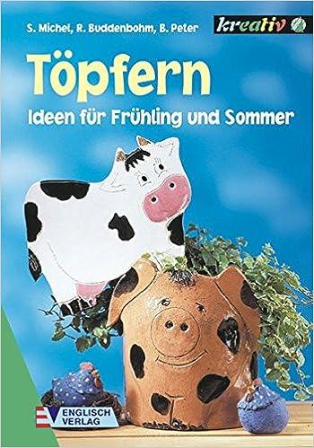 Töpfern. Ideen Für Frühling Und Sommer.: Susanne Michel, Rosemarie  Buddenbohm, Birgit Peter: 9783824110469: Amazon.com: Books