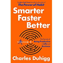 Smarter Faster Better: The Secrets of Being Productive in Life and Business