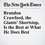 Brandon Crawford, the Giants' Shortstop, Is the Best at What He Does Best | Tyler Kepner