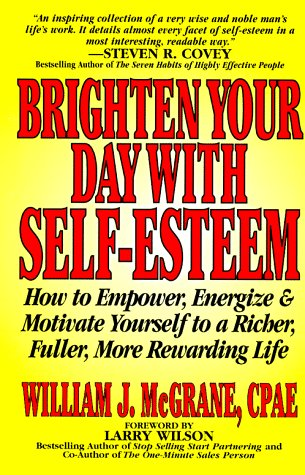 Brighten Your Day With Self-Esteem: How to Empower, Energize & Motivate Yourself to a Richer, Fuller, More Rewarding Life (Personal Development Series) (The 17 Day Plan To Stop Aging)
