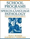 School Programs in Speech-Language Pathology, Jean L Blosser and Elizabeth A. Neidecker, 0205317987