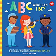 ABC for Me: ABC What Can I Be?: YOU can be anything YOU want to be, from A to Z