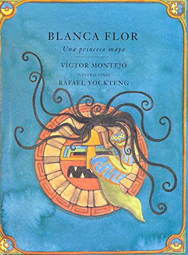 Blanca Flor: Una princessa Maya, Spanish-Language Edition (Libro Tigrillo) (Spanish Edition) by Groundwood Books