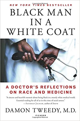 black man in a white coat a doctors reflections on race and medicine damon tweedy md 9781250105042 amazoncom books