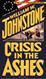 Crisis in the Ashes, William W. Johnstone and Kensington Publishing Corporation Staff, 0786010533