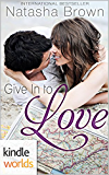 The Remingtons: Give In to Love (Kindle Worlds Novella)