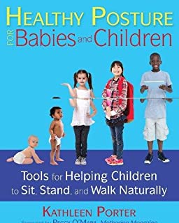 Book Cover: Healthy Posture for Babies and Children: Tools for Helping Children to Sit, Stand, and Walk Naturally
