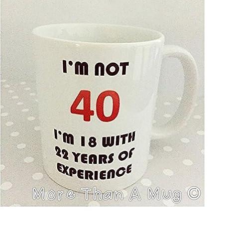Cumpleaños taza - no estoy 40 estoy 18 con 22 años de ...