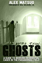 More than Ghosts: A Guide to Working Residential Cases in the Paranormal Field Paperback