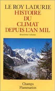 Histoire du climat depuis l'an mil. Tome 2 par Le Roy Ladurie