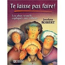Te laisse pas faire: Les abus sexuels expliqués aux enfants [Paperback]
