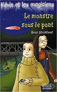 Kévin et les Magiciens, tome 7 : Le Monstre sous le pont par Brad Strickland
