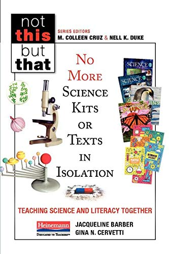 No More Science Kits or Texts in Isolation: Teaching Science and Literacy Together (Not This but That)