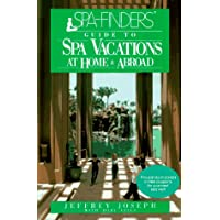 SPA-Finders Guide to Spa Vacations: At Home and Abroad
