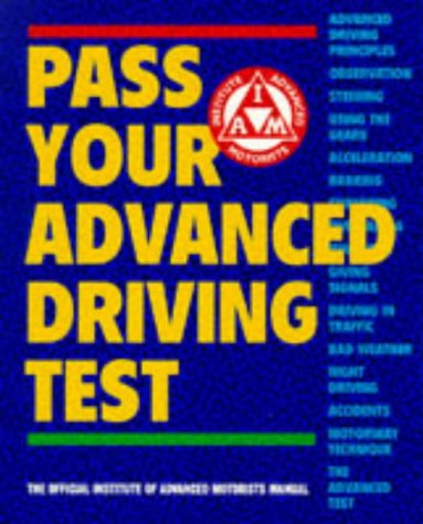 Pass Your Advanced Driving Test: The Official Institute of Advanced Motorists Manual