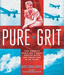 Pure Grit: How American World War II Nurses Survived Battle and Prison Camp in the Pacific by Mary Cronk Farrell (2014-02-25)