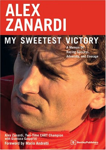 Alex Racing - Alex Zanardi: My Sweetest Victory: A Memoir of Racing Success, Adversity, and Courage