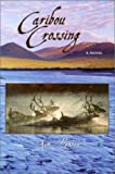 Caribou Crossing, Kim Heacox, 0944197701