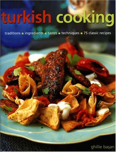 Turkish Cooking: Classic traditions, Fresh ingredients, Authentic flavours, Aromatic recipes by Ghillie Basan, Martin Brigdale