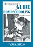 The Beginner's Guide to Homeschooling, Patrick Farenga, 0913677175