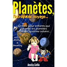 PLANETES, l'incroyable voyage...: Le livre pour enfants qui raconte les Planètes de notre  Système Solaire... (Les voyages de Maëlys t. 1) (French Edition)