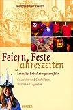 Feiern - Feste - Jahreszeiten: Lebendige Bräuche im ganzen Jahr -  Geschichte und Geschichten Lieder und Legenden