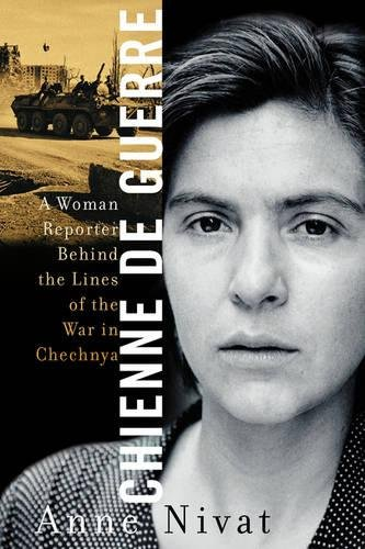 Download Chienne de Guerre: A Woman Reporter Behind the Lines of the War in Chechnya pdf epub