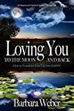 img - for Loving You To The Moon and Back: How to Transform Your Life into HAPPY book / textbook / text book