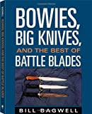 img - for Bowies, Big Knives, And The Best Of Battle Blades book / textbook / text book