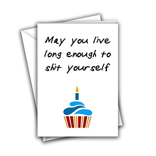 May You Live Long Enough To Shit Yourself Funny Rude Birthday Greeting Card Amazoncouk Handmade