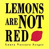 Lemons Are Not Red, Laura Vaccaro Seeger, 1596430087