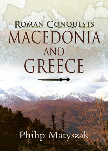 Roman Conquests: Macedonia and Greece by [Matyszak, Philip]