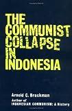 Communist Collapse in Indonesia, Arnold C. Brackman, 0393053776