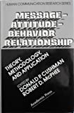 Message-Attitude-Behavior Relationship, Donald P. Cushman, 012199760X