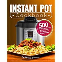 Instant Pot Cookbook: 500 Quick & Easy Days of Cooking with Your Instant Pot: Easy-to-Remember and Quick-to-Make Recipes for Advanced Users and Beginners: ... Cookbook: Instant Pot Mini Cookbook