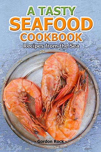 A Tasty Seafood Cookbook: Recipes from the Sea by Gordon Rock