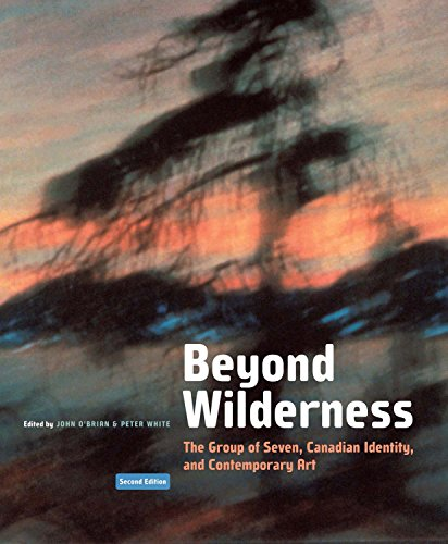 Beyond Wilderness, Second Edition: The Group of Seven, Canadian Identity, and Contemporary Art (NONE)