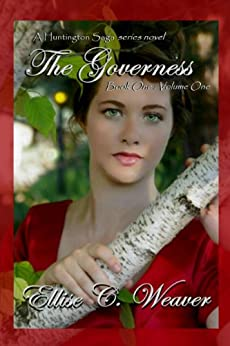 The Governess Volume One: Book One (A Huntington Saga Series) (English Edition) de [Weaver, Ellise C.]